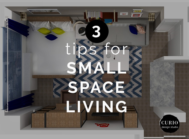 3 genius tips for living in a small space curio design studio - Small space living tips decor ...