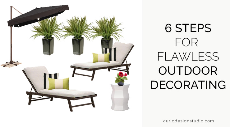 6 SIMPLE STEPS FOR FLAWLESS OUTDOOR DECORATING!