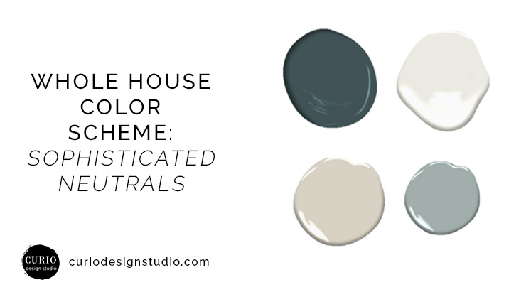 Whole House Color Scheme Sophisticated Neutrals Blues Curio