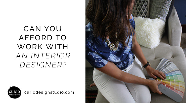 CAN YOU AFFORD TO WORK WITH AN INTERIOR DESIGNER?